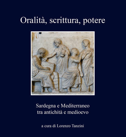 Oralità, scrittura, potere. Sardegna e Mediterraneo tra antichità e medioevo