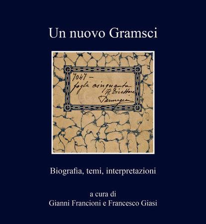 Un nuovo Gramsci. Biografia, temi, interpretazioni