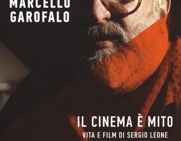 Il cinema è mito. Vita e film di Sergio Leone