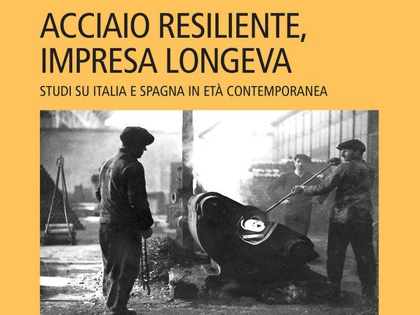 Acciaio resiliente, impresa longeva. Studi su Italia e Spagna in età contemporanea