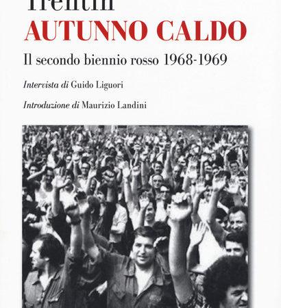 Autunno caldo. Il secondo biennio rosso (1968-1969). Intervista di Guido Liguori,