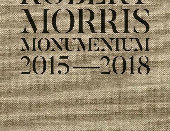 Robert Morris. Monumentum 2015-2018. Catalogo della mostra (Roma, 14 ottobre 2019-1 marzo 2020). Ediz. italiana e inglese