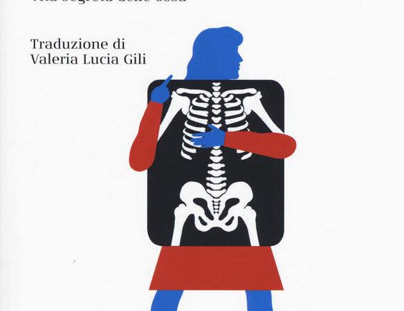 Lo scheletro nell'armadio. Vita segreta delle ossa