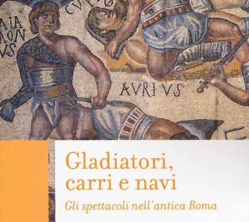 Gladiatori, carri e navi. Gli spettacoli nell'antica Roma