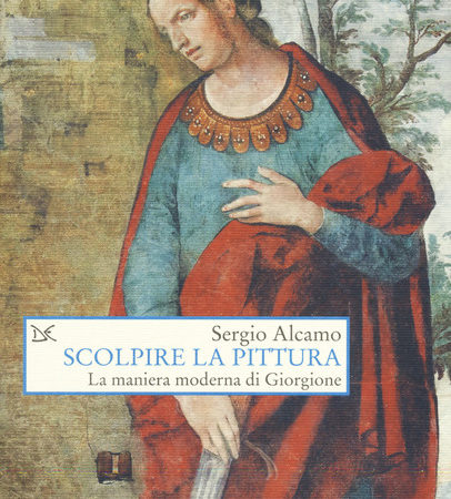 Scolpire la pittura. La maniera moderna di Giorgione