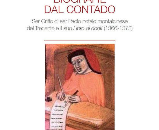 Biografie del contado. Ser Griffo di ser Paolo notaio montalcinese del Trecento e il suo Libro di conti (1366-1373)