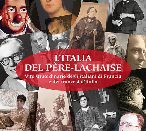 L' Italia del Père-Lachaise. Vite straordinarie degli italiani di Francia e dei francesi d'Italia. Ediz. italiana e francese