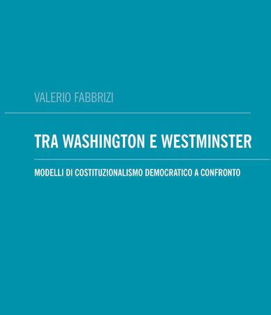 Tra Washington e Westminster. Modelli di costituzionalismo democratico a confronto