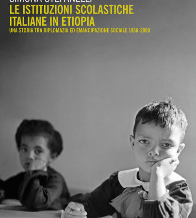 Le istituzioni scolastiche italiane in Etiopia. Una storia tra diplomazia ed emancipazione sociale (1956-2000)