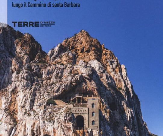 Sardegna tra mare e miniere. Storie e luoghi da scoprire lungo il cammino di Santa Barbara