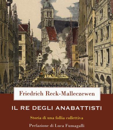 Il re dei anabattisti. Storia di una rivoluzione moderna