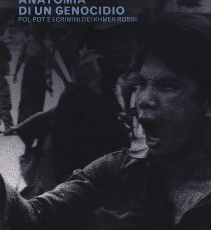 Anatomia di un genocidio. Pol Pot e i crimini dei Khmer rossi