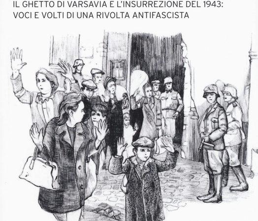 «Noi conosciamo i sistemi di Hitler». Il ghetto di Varsavia e l'insurrezione del 1943: voci e volti di una rivolta antifascista