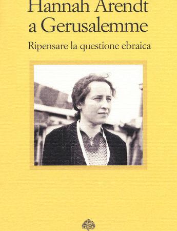 Hannah Arendt a Gerusalemme. Ripensare la questione ebraica