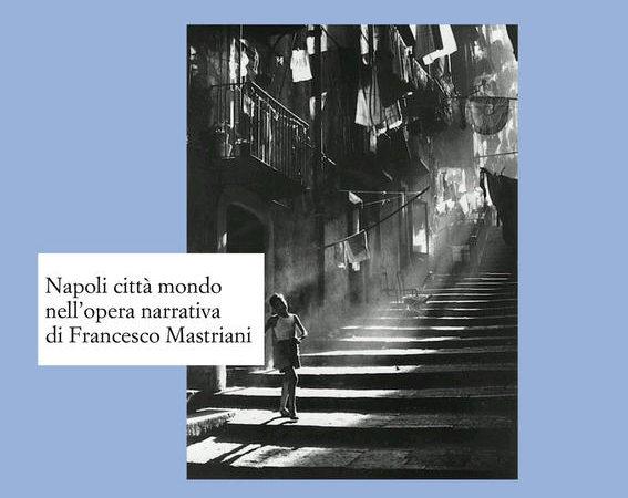 Napoli città mondo nell'opera narrativa di Francesco Mastriani