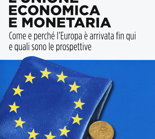 L' unione economica e monetaria. Come e perché l'Europa è arrivata fin qui e quali sono le prospettive
