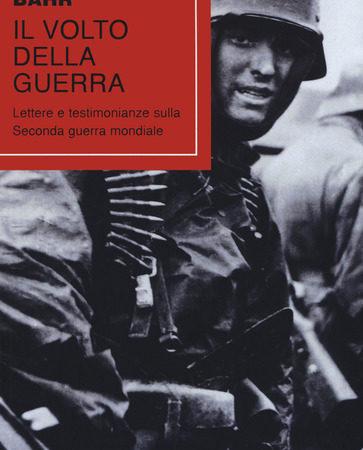 Il volto della guerra. Lettere e testimonianze sulla seconda guerra mondiale