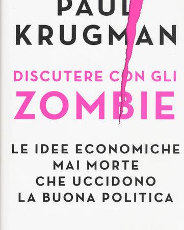 Discutere con gli zombie. Le idee economiche mai morte che uccidono la buona politica