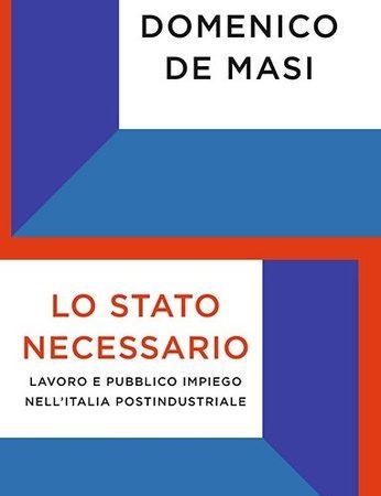 Lo Stato necessario. Lavoro e pubblico impiego nell'Italia postindustriale