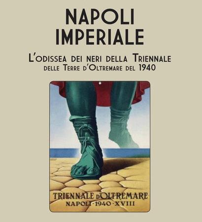 Napoli imperiale. L'Odissea dei neri della Triennale delle Terre d'Oltremare del 1940