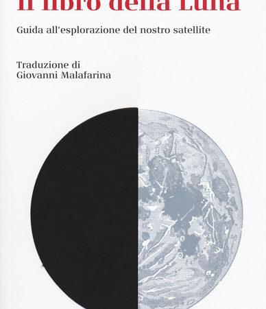 Il libro della luna. Guida all'esplorazione del nostro satellite