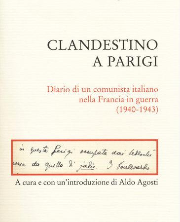 Clandestino a Parigi. Diario di un comunista italiano nella Francia in guerra (1940-1943)