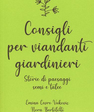 Consigli per viandanti giardinieri. Storie di paesaggi, semi e talee