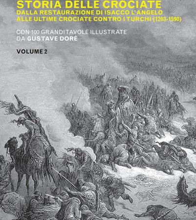 Storia delle crociate. Vol. 2: Dalla restaurazione di Isacco l'Angelo alle ultime crociate contro i turchi (1203-1590)
