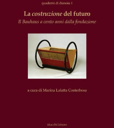La costruzione del futuro. Il Bauhaus a cento anni dalla fondazione
