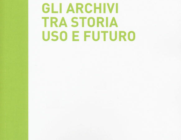 Gli archivi tra storia, uso e futuro. La rivoluzione tecnologica e le biblioteche