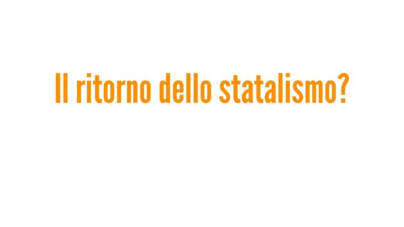 Il ritorno dello statalismo?