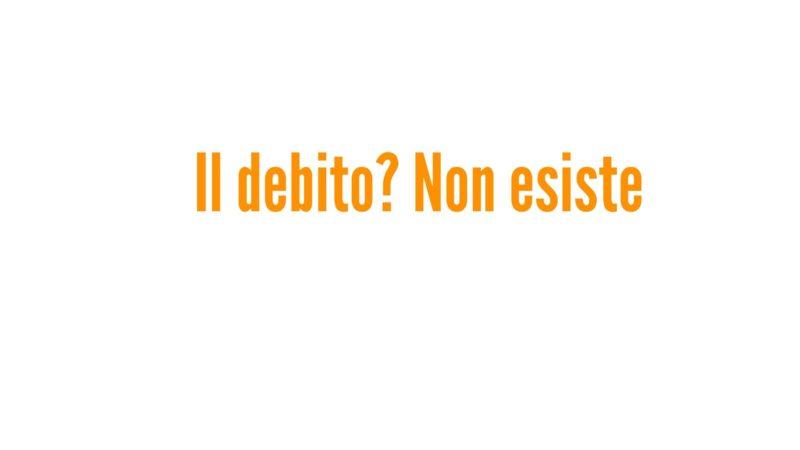 Il debito? Non esiste