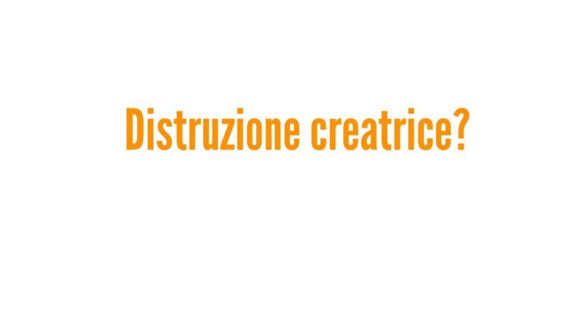 Distruzione creatrice?