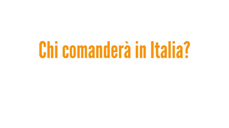 Chi comanderà in Italia?