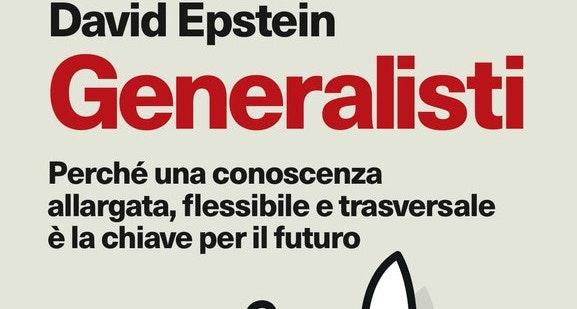 Generalisti. Perché una conoscenza allargata, flessibile e trasversale è la chiave per il futuro