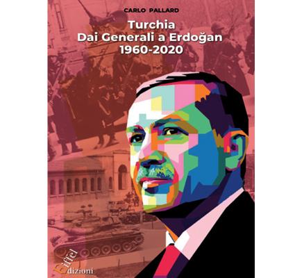 """Turchia. Dai generali a Erdoğan 1960-2020"" di Carlo Pallard"