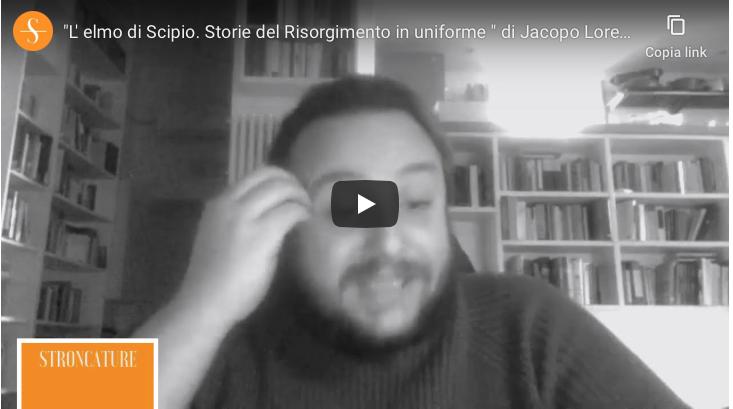 """""""L' elmo di Scipio. Storie del Risorgimento in uniforme"""" di Jacopo Lorenzini"""