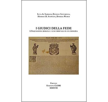 I giudici della fede. L'Inquisizione romana e i suoi tribunali in età moderna