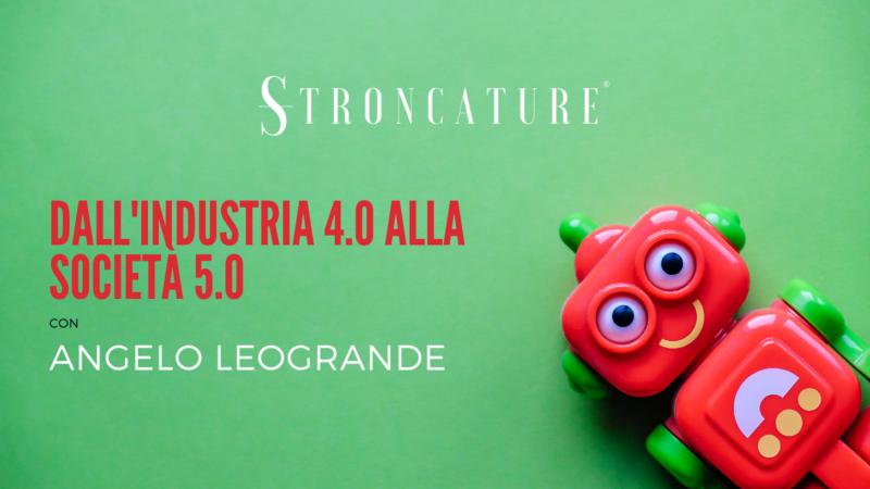 """""""DALL'INDUSTRIA 4.0 ALLA SOCIETY 5.0"""" CON ANGELO LEOGRANDE"""