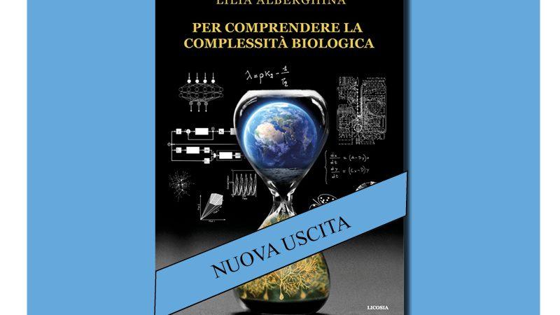 """""""Per comprendere la Complessità Biologica"""" di Lilia Alberghina"""