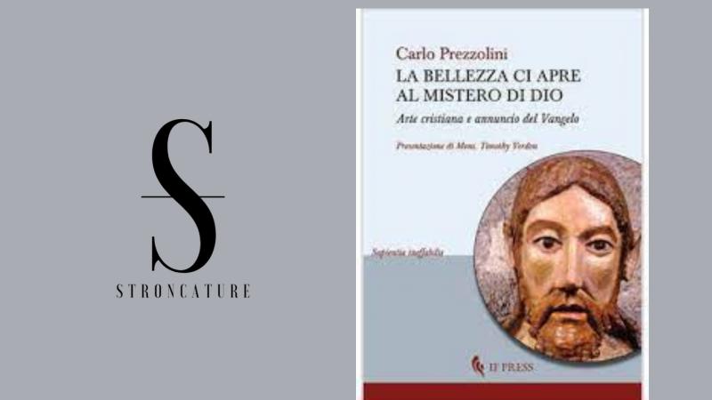 """""""La bellezza ci apre al mistero di Dio. Arte cristiana e annuncio del Vangelo"""" di Carlo Prezzolini"""